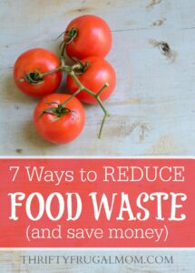 7 Ways to Reduce Food Waste (and save money)