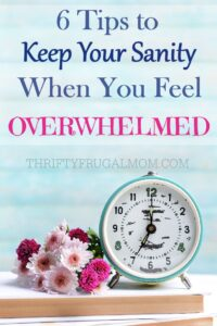 Tips to Keep Your Sanity When You Feel Overwhelmed